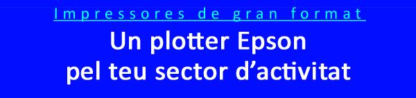 Plotters Epson per sectors d'activitat.Impressores gran format